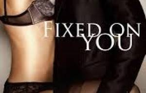 Book Review – Fixed On You