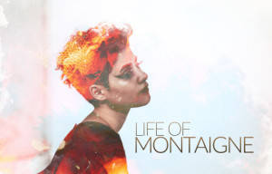 MONTAIGNE DEBUT EP LIFE OF MONTAIGNE OUT NOW