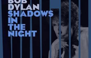 NEW BOB DYLAN STUDIO ALBUM 'SHADOWS IN THE NIGHT' SET FOR RELEASE ON CD