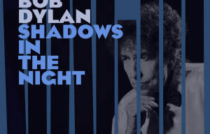 BOB DYLAN'S NEW STUDIO ALBUM 'SHADOWS IN THE NIGHT' OUT NOW!