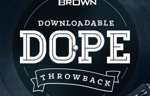 DJ NINO BROWN ANNOUNCES DOWNLOADABLE DOPE – THROWBACK EDITION