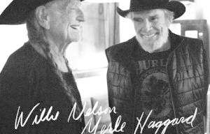 COUNTRY LEGENDS WILLIE NELSON AND MERLE HAGGARD REUNITE