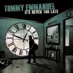 Tommy Emmanuel 'It's Never Too Late' Album Artwork lo res