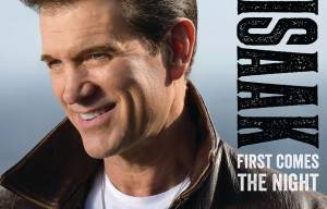 CHRIS ISAAK ANNOUNCES 'FIRST COMES THE NIGHT'