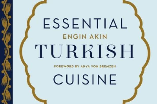 ESSENTIAL TURKISH CUISINE BY ENGIN AKIN – BOOK REVIEW