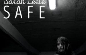 SARAH LEETE RELEASES DEBUT SINGLE 'SAFE' AND ANNOUNCES FORTHCOMING EP