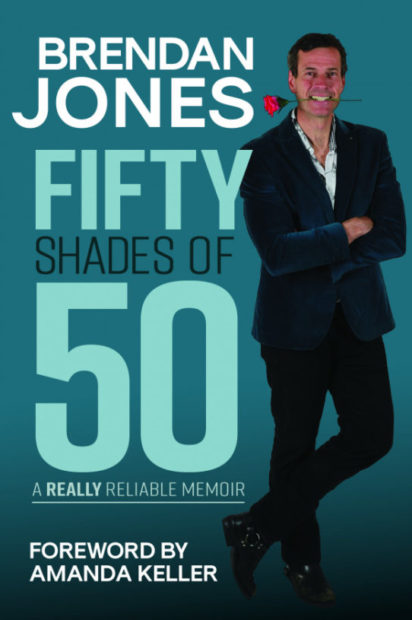 Fifty Shades of 50 A Really Reliable Memoir By Brendan Jones