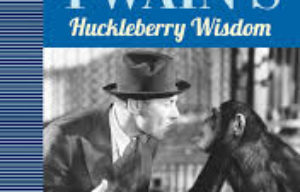 BOOKS :MARK TWAIN'S Huckleberry Wisdom