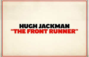 FILM NEWS HUGH JACKMAN STARS IN THE FRONT RUNNER