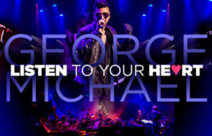 George Michael: Listen To Your Heart – A tribute to George Michael in October Melbourne and Gold Coast