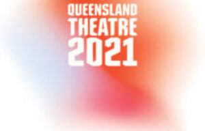 Big stories to inspire us – welcome to Queensland Theatre's 2021 Season