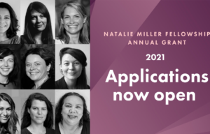 NATALIE MILLER FELLOWSHIP CONTINUES TO INSPIRE WITH APPLICATIONS NOW OPEN FOR 2021