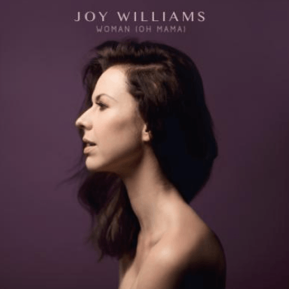 JOY WILLIAMS UNVEILS NEW SINGLE 'WOMAN (OH MAMA)'