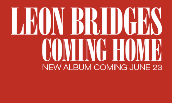 BREAKOUT ARTIST LEON BRIDGES EAGERLY ANTICIPATED DEBUT ALBUM COMING HOME NOW AVAILABLE FOR PRE-ORDER