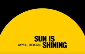 """NEW RELEASE FROM AXWELL /\ INGROSSO """"SUN IS SHINING"""""""
