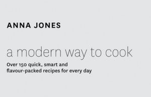 A MODERN WAY TO COOK BY ANNA JONES – BOOK REVIEW