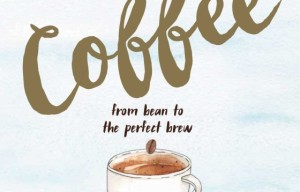 Liquid Education: Coffee, From Bean to The Perfect Brew by Jason Scheltus and Daniella Germain