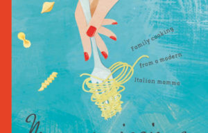 Book Reviews :Mammissima Family Cooking From a Modern Italian Mamma