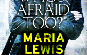 Book Review: Who's Afraid, Too?  By Maria Lewis