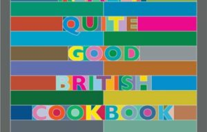 BOOK REVIEW :The Really Quite Good British Cookbook