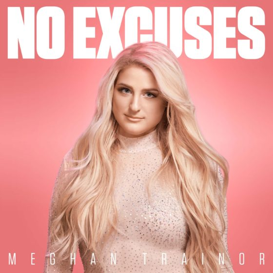 Superstar Meghan Trainor comes back with 'No Excuses'!