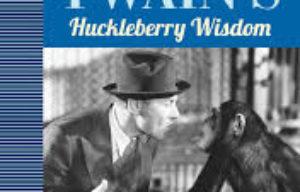 BOOKS :MARK TWAIN'S Huckleberry Wisdom