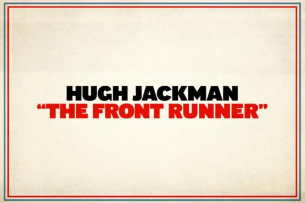 FILM NEWS HUGH JACKMAN STARS IN THE FRONT RUNNER