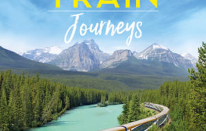 TRAVEL BOOK RELEASE AMAZING TRAIN JOURNEYS WITH LONELY PLANET