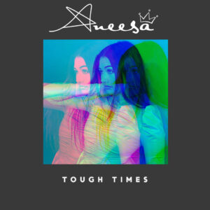 MUSIC REVIEW ..ANEESA SHEIKH SINGLE TOUGH TIMES