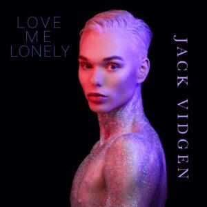 MUSIC RELEASE … JACK VIDGEN ..LOVE ME LONELY